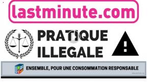 «lastminute.com» : consommateurs, ne vous laissez pas abuser !